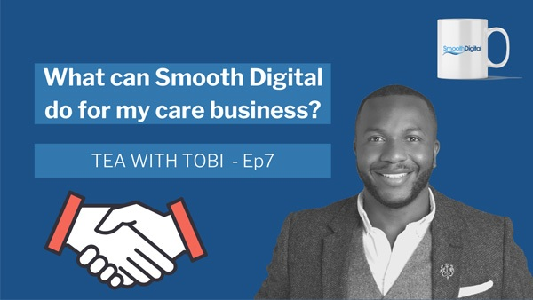 What Can Smooth Digital Do For My Care Business?