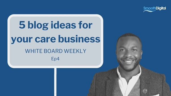5 Blog Ideas For Your Care Home Or Home Care Business