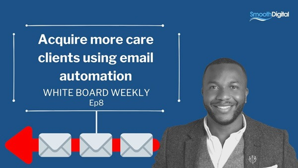 How Your Care Businesses Can Acquire More Clients Using Email Automation